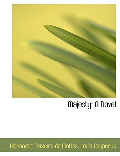 Majesty; A Novel (1116964155) by Alexander Teixeira de Mattos; Louis Couperus