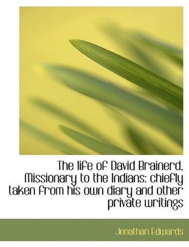 9781116965193: The life of David Brainerd, Missionary to the Indians: chiefly taken from his own diary and other pr