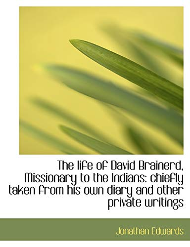 9781116965216: The life of David Brainerd, Missionary to the Indians: chiefly taken from his own diary and other pr