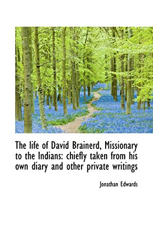 9781116965223: The life of David Brainerd, Missionary to the Indians: chiefly taken from his own diary and other pr