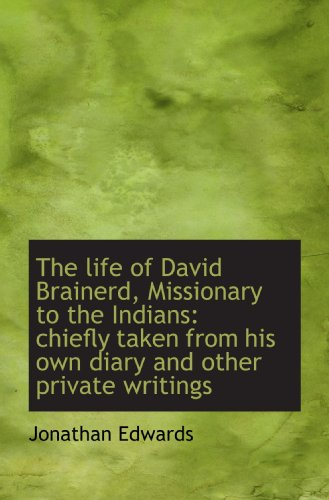 9781116965247: The life of David Brainerd, Missionary to the Indians: chiefly taken from his own diary and other pr