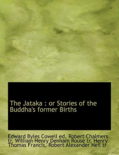 The Jataka: Or Stories of the Buddha's Former Births (9781116966251) by Edward Byles Cowell; Robert Chalmers; William Henry Denham Rouse