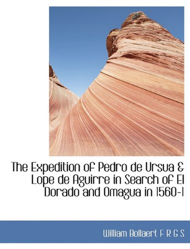 9781116969382: The Expedition of Pedro de Ursua & Lope de Aguirre in Search of El Dorado and Omagua in 1560-1