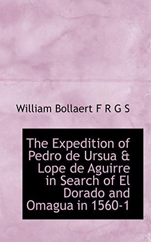 9781116969405: The Expedition of Pedro de Ursua & Lope de Aguirre in Search of El Dorado and Omagua in 1560-1