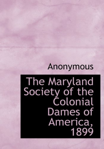 9781116971453: The Maryland Society of the Colonial Dames of America, 1899