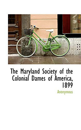 9781116971460: The Maryland Society of the Colonial Dames of America, 1899