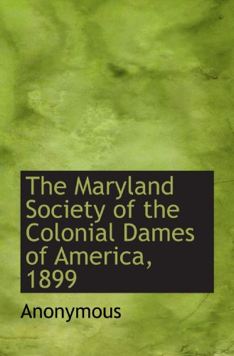 9781116971477: The Maryland Society of the Colonial Dames of America, 1899