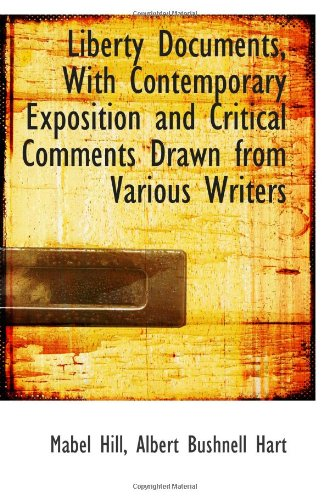 9781116972511: Liberty Documents, With Contemporary Exposition and Critical Comments Drawn from Various Writers