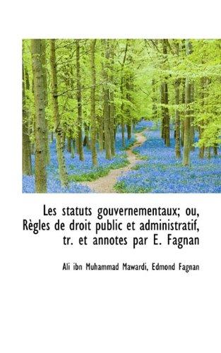 Les statuts gouvernementaux; ou, RÃ gles de: Mawardi, Ali ibn