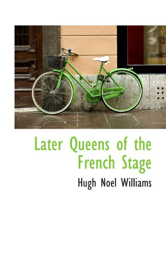 9781116973365: Later Queens of the French Stage