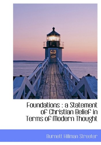 Foundations: a Statement of Christian Belief in Terms of Modern Thought: Burnett Hillman Streeter
