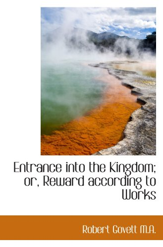 Entrance into the Kingdom; or, Reward according to Works (1116978652) by Govett, Robert