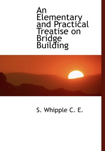 9781116978933: An Elementary and Practical Treatise on Bridge Building