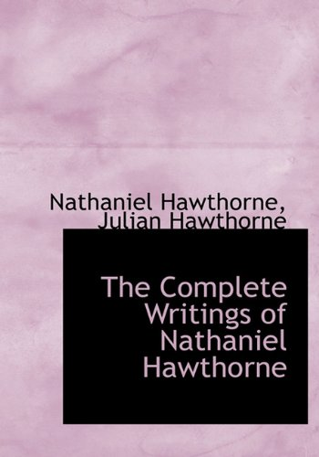 9781116980684: The Complete Writings of Nathaniel Hawthorne
