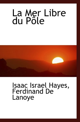 La Mer Libre du Pôle (French and: Isaac Israel Hayes/