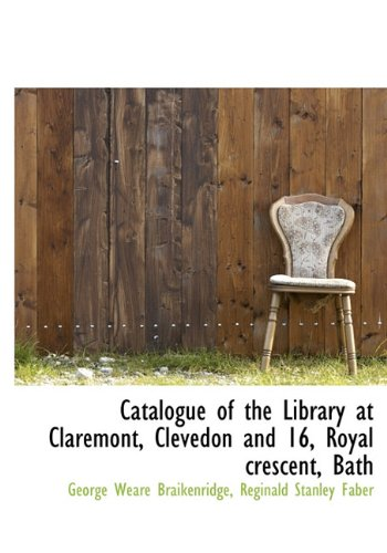 9781116981964: Catalogue of the Library at Claremont, Clevedon and 16, Royal crescent, Bath