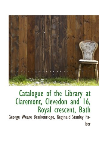 9781116981988: Catalogue of the Library at Claremont, Clevedon and 16, Royal crescent, Bath