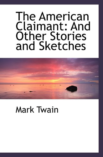 The American Claimant: And Other Stories and: Mark Twain