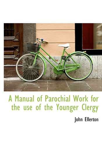 A Manual of Parochial Work for the Use of the Younger Clergy.: ELLERTON, JOHN.