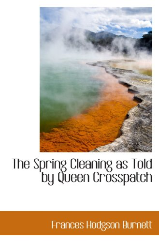 9781116986907: The Spring Cleaning as Told by Queen Crosspatch