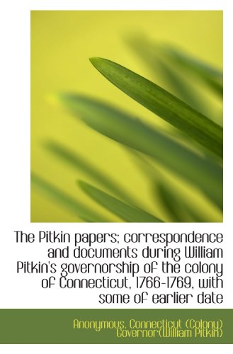 9781116988765: The Pitkin papers; correspondence and documents during William Pitkin's governorship of the colony o