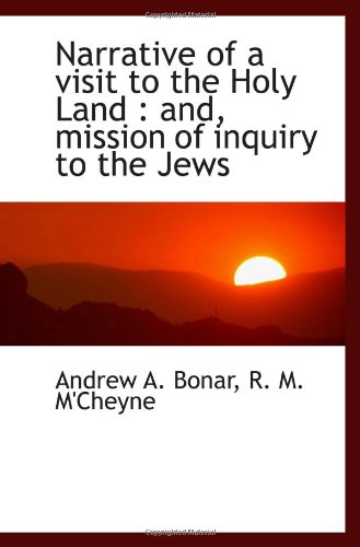 Narrative of a visit to the Holy Land: and, mission of inquiry to the Jews (9781116990218) by Bonar, Andrew A.; M'Cheyne, R. M.