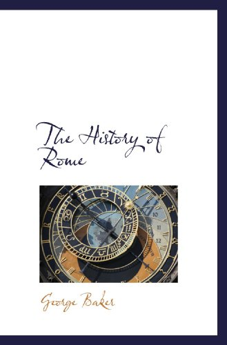 The History of Rome (9781116991758) by George Baker