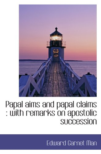 9781116998658: Papal aims and papal claims : with remarks on apostolic succession