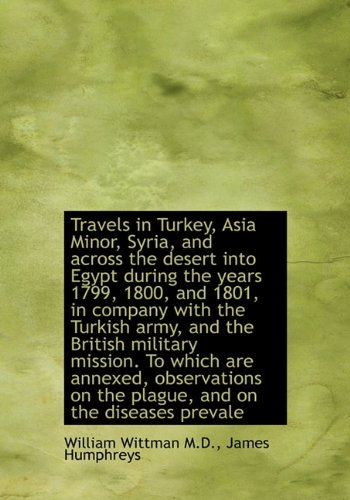 9781117002026: Travels in Turkey, Asia Minor, Syria, and across the desert into Egypt during the years 1799, 1800,