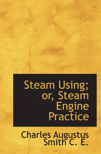9781117002132: Steam Using; or, Steam Engine Practice