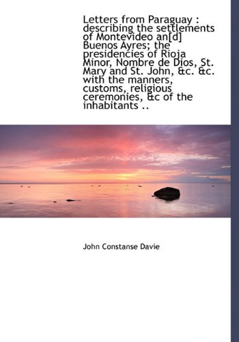 9781117004815: Letters from Paraguay: describing the settlements of Montevideo an[d] Buenos Ayres; the presidencie