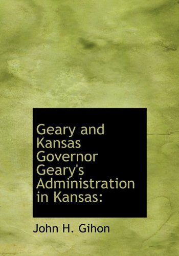 9781117010670: Geary and Kansas Governor Geary's Administration in Kansas