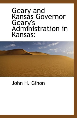 9781117010694: Geary and Kansas Governor Geary's Administration in Kansas