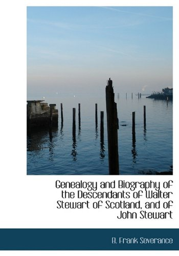 9781117011738: Genealogy and Biography of the Descendants of Walter Stewart of Scotland, and of John Stewart