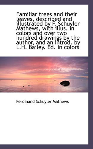 Familiar Trees and Their Leaves, Described and: Ferdinand Schuyler Mathews