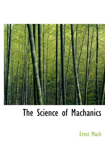 The Science of Machanics: Mach, Ernst