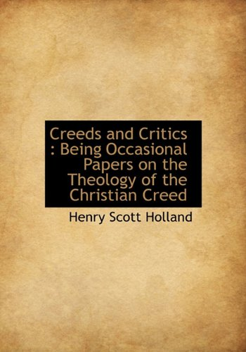 9781117018102: Creeds and Critics: Being Occasional Papers on the Theology of the Christian Creed