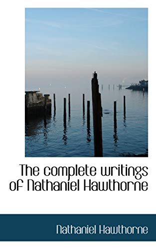 9781117018683: The Complete Writings of Nathaniel Hawthorne