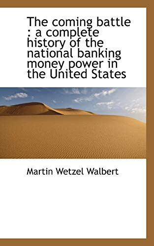 9781117019024: The coming battle: a complete history of the national banking money power in the United States