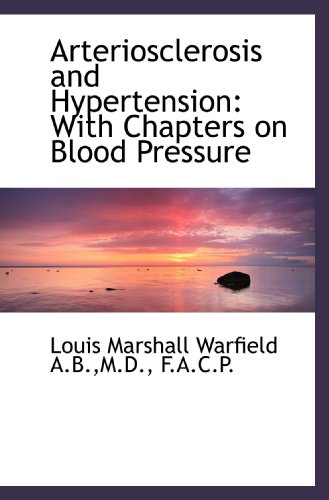 9781117021515: Arteriosclerosis and Hypertension: With Chapters on Blood Pressure
