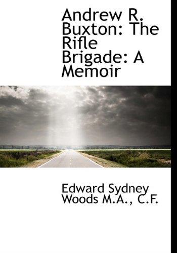 9781117021980: Andrew R. Buxton: The Rifle Brigade: A Memoir