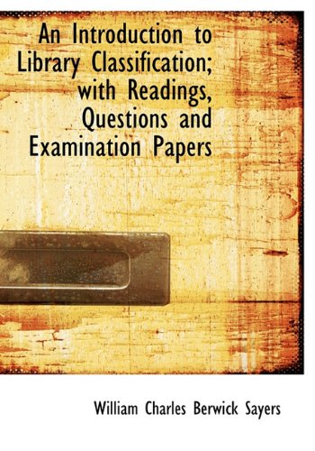 9781117024530: An Introduction to Library Classification; With Readings, Questions and Examination Papers