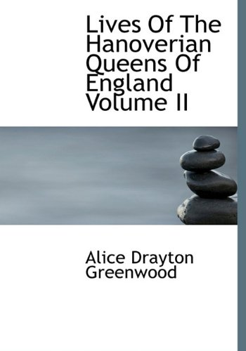 Lives Of The Hanoverian Queens Of England Volume II - Greenwood, Alice Drayton