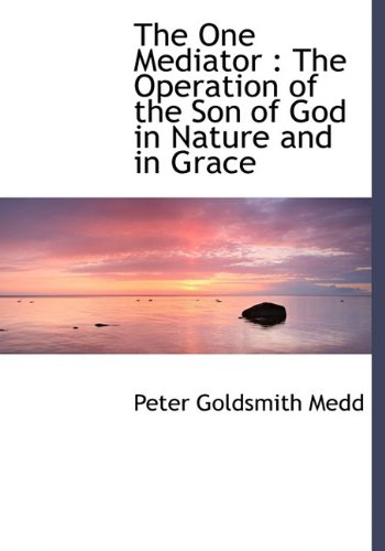 9781117027906: The One Mediator: The Operation of the Son of God in Nature and in Grace