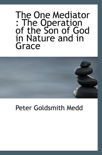 9781117027920: The One Mediator : The Operation of the Son of God in Nature and in Grace