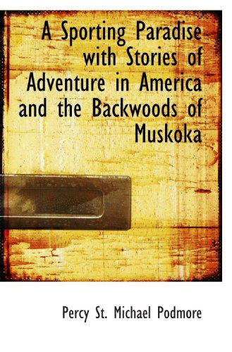 9781117028972: A Sporting Paradise with Stories of Adventure in America and the Backwoods of Muskoka