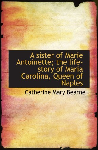 9781117029634: A sister of Marie Antoinette; the life-story of Maria Carolina, Queen of Naples