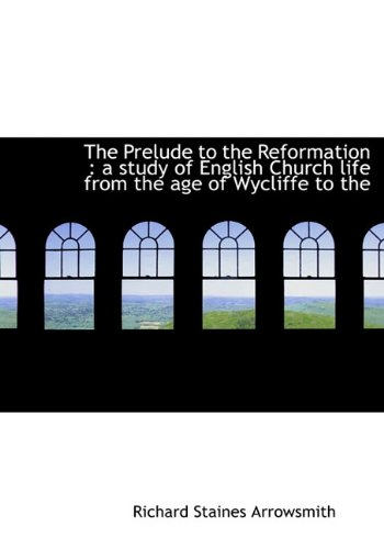 9781117032573: The Prelude to the Reformation: A Study of English Church Life from the Age of Wycliffe to the
