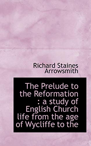 9781117032580: The Prelude to the Reformation: A Study of English Church Life from the Age of Wycliffe to the