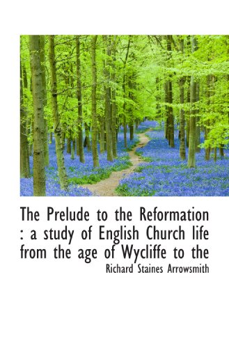 9781117032597: The Prelude to the Reformation : a study of English Church life from the age of Wycliffe to the